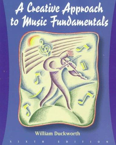 A creative approach to music fundamentals by William Duckworth