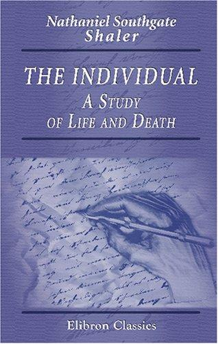 The Individual. A Study of Life and Death