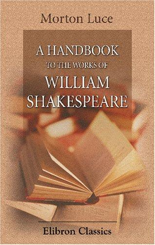 A Handbook to the Works of William Shakespeare