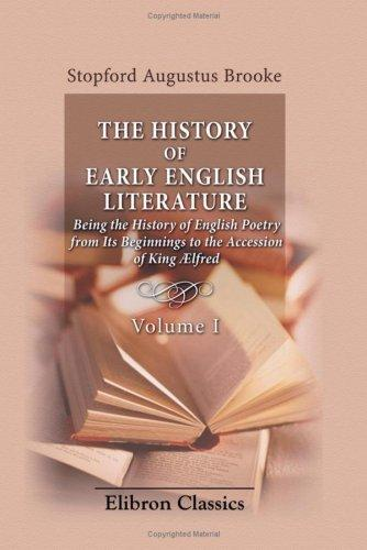 The History of Early English Literature Being the History of English Poetry from Its Beginnings to the Accession of King Ælfred