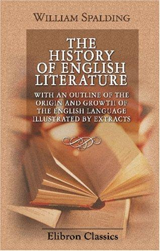 Download The History of English Literature; with an Outline of the Origin and Growth of the English Language: Illustrated by Extracts