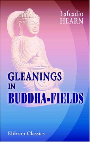 Gleanings in Buddha-fields by Lafcadio Hearn