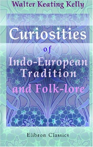 Download Curiosities of Indo-European Tradition and Folk-lore