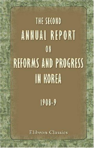 Download The Second Annual Report on Reforms and Progress in Korea (1908-9)