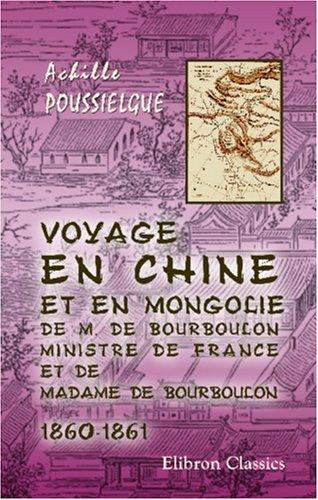 Download Voyage en Chine et en Mongolie de M. de Bourboulon, ministre de France, et de Madame de Bourboulon, 1860-1861
