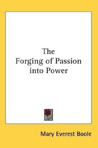 Download The Forging of Passion into Power