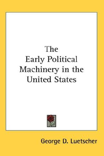 The Early Political Machinery in the United States