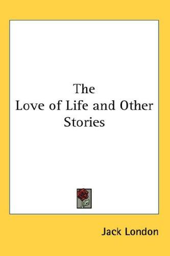 The Love of Life and Other Stories