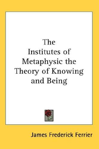 Download The Institutes of Metaphysic the Theory of Knowing and Being