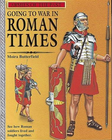 Download Going to War in Roman Times (Armies of the Past)