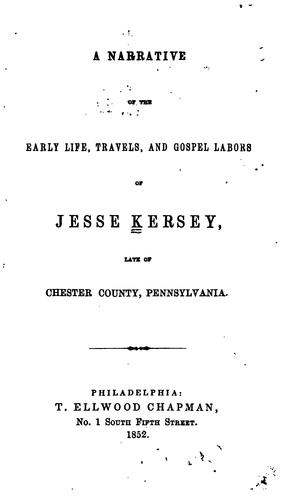 A narrative of the early life, travels, and gospel labors of Jesse Kersey, late of Chester County, Pennsylvania.