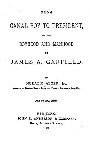 Download From canal boy to president, or, The boyhood and manhood of James A. Garfield