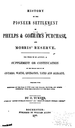 History of the pioneer settlement of Phelps & Gorham's purchase, and Morris' reserve.