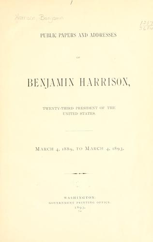 Download Public papers and addresses of Benjamin Harrison, twenty-third President of the United States, March 4, 1889, to March 4, 1893.