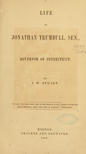 Life of Jonathan Trumbull, sen., governor of Connecticut.