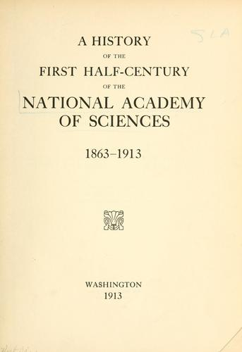 A history of the first half-century of the National Academy of Sciences, 1863-1913.