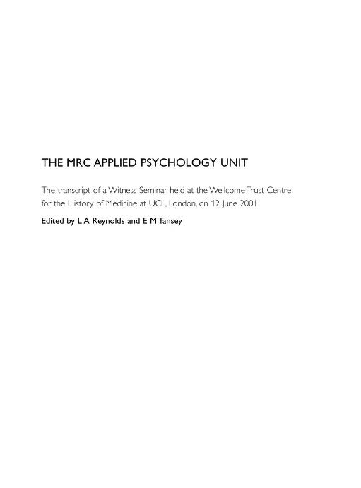 The MRC Applied Psychology Unit : the transcript of a witness seminar held at the Wellcome Trust Centre for the History of Medicine at UCL, London, on 12 June 2001 by