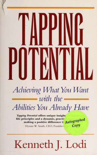Tapping potential : achieving what you want with the abilities you already have by