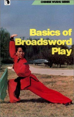 Basics of Broadsword Play (Chinese Wushu Series) by Wenyu Dong