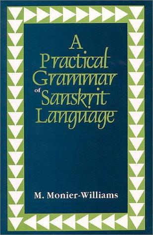A Practical Grammar of Sanskrit Language by Sir Monier Monier-Williams