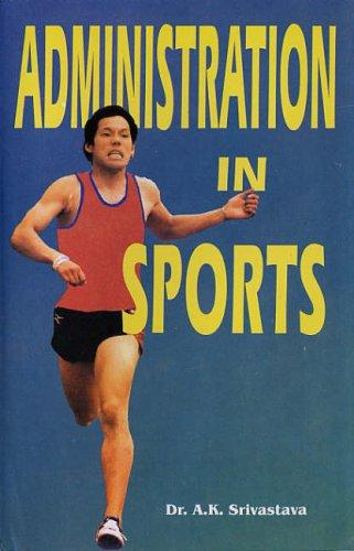 Administration in Sports by A.K. Srivastava