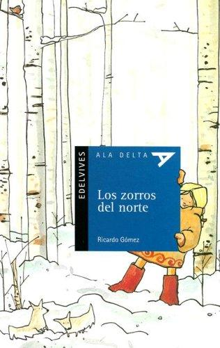 Los Zorros Del Norte/ the Foxes of the North (Ala Delta Serie Azul) by Ricardo Gomez