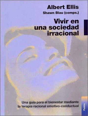 Vivir en una Sociedad Irracional/Living in an Irrational Society by Albert Ellis