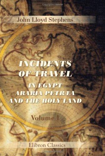 Incidents of Travel in Egypt, Arabia Petræa and the Holy Land by John Lloyd Stephens