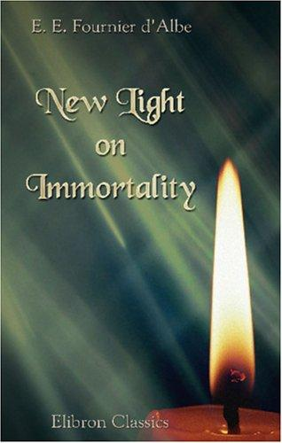New Light on Immortality by Edmund Edward Fournier d\\\'Albe