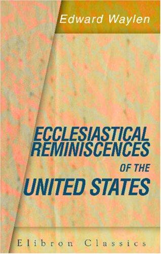 Ecclesiastical reminiscences of the United States by Edward Waylen