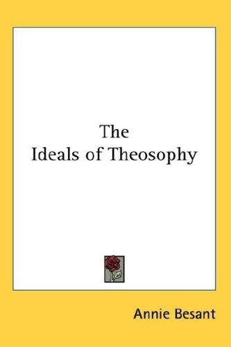 The Ideals Of Theosophy by Annie Wood Besant