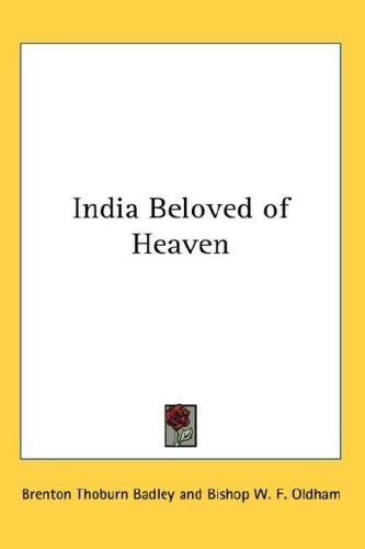 India Beloved of Heaven by Brenton Thoburn Badley