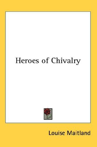 Heroes of Chivalry by Louise Maitland