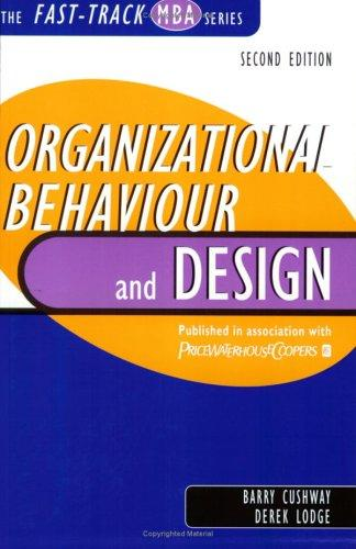 Organizational Behaviour and Design (The Fast Track MBA Series) by Barry Cushway