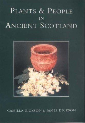 Plants & people in ancient Scotland by Camilla A. Dickson
