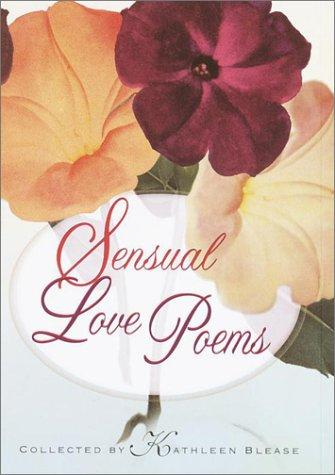 Sensual Love Poems by collected by Kathleen Blease.