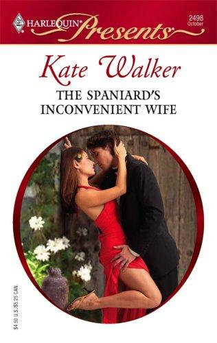 The Spaniard's Inconvenient Wife (Harlequin Presents) by Kate Walker