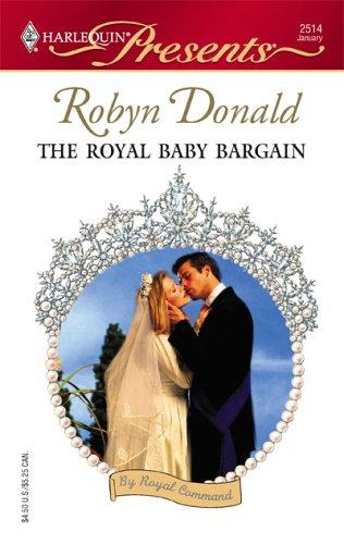 The Royal Baby Bargain (Harlequin Presents) by Robyn Donald