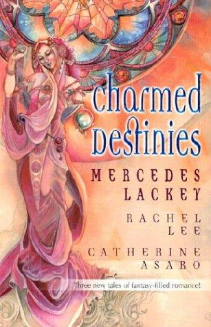 Charmed Destinies by Mercedes Lackey, Rachel Lee, Catherine Asaro