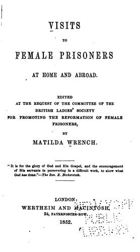 Visits to female prisoners at home and abroad. by Matilda Wrench