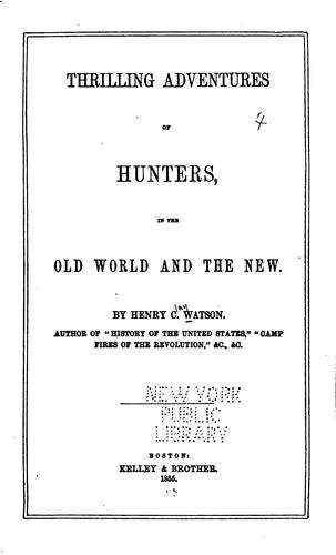 Thrilling adventures of hunters, in the Old world and the New by Henry C. Watson