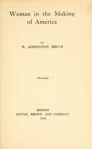 Woman in the making of America by H. Addington Bruce