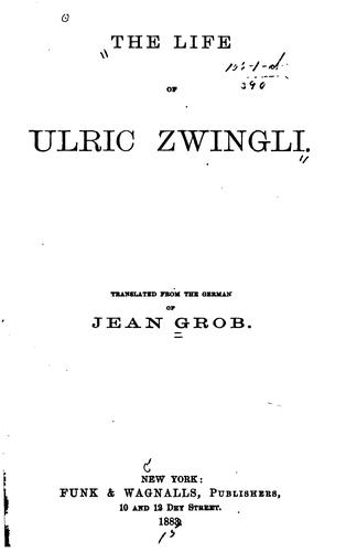 The life of Ulric Zwingli by Jean Grob