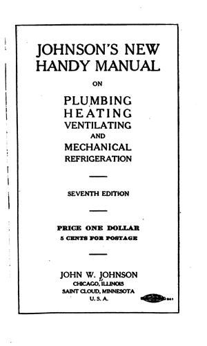 Johnson's new handy manual on plumbing, heating, ventilating, and mechanical refrigeration by Johnson, John W.