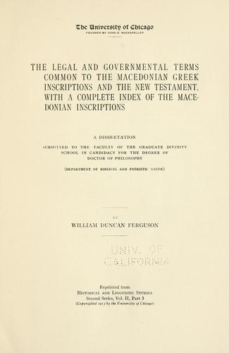 The Legal and Governmental Terms common to the Macedonian Greek Inscriptions and the New Testament by William Duncan Ferguson