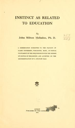 Instinct as related to education by John Milton McIndoo
